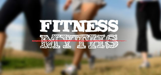 Three Fitness Myths You Should Not Be Falling For